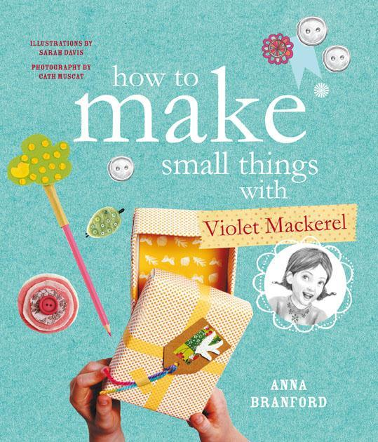 how-to-make-small-things-with-violet-mackerel